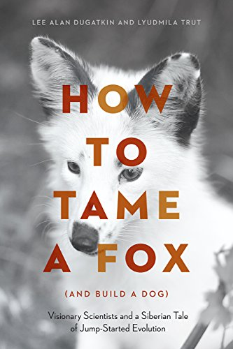 How to Tame a Fox (and Build a Dog): Visionary Scientists and a Siberian Tale of Jump-Started Evolution cover