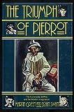 The Triumph of Pierrot: Commedia dell'Arte and Modern Imagination