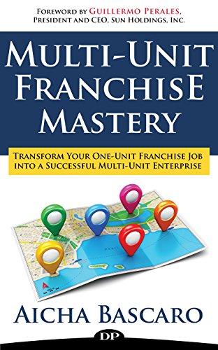 Multi Unit Franchise Mastery: Transform Your One-Unit Franchise Job Into a Multi-Unit Franchise Enterprise (Franchise Success Book 2)