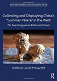"Collecting and Displaying China's ""Summer Palace"" in the West: The Yuanmingyuan in Britain and France (The Histories of Material Culture and Collecting, 1700-1950)"
