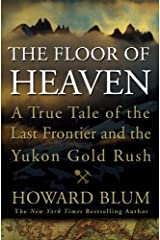 The Floor of Heaven: A True Tale of the Last Frontier and the Yukon Gold Rush Kindle Edition