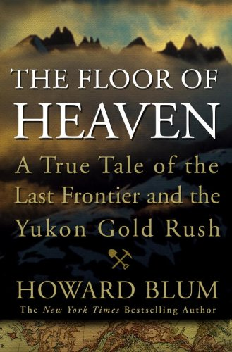 The Floor of Heaven: A True Tale of the Last Frontier and the Yukon Gold - Ca Crown Valley