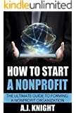 Nonprofit Startup: The Guide to Forming, Growing, and Sustaining a Successful Nonprofit Organization for Charity (Nonprofit Startup Manual, Start and Grow Your Nonprofit Organization)