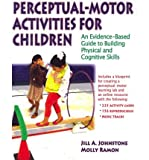 img - for [(Perceptual-Motor Activities for Children: An Evidence-Based Guide to Building Physical and Cognitive Skills)] [Author: Jill A. Johnstone] published on (August, 2011) book / textbook / text book