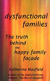 Dysfunctional Families:  The Truth Behind the Happy Family Facade by [Mayfield, Katherine]