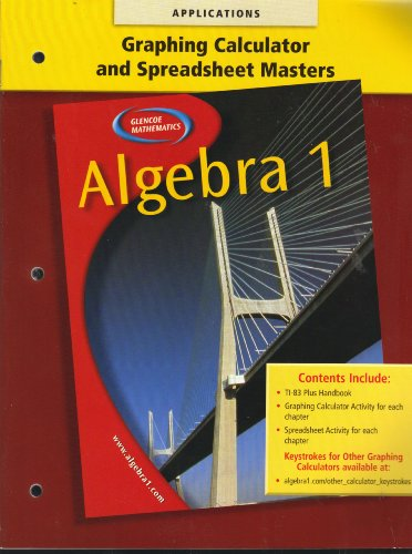 (Glencoe Mathematics, Algebra 1, APPLICATIONS: GRAPHING CALCULATOR AND SPREADSHEET MASTERS (TI-83 PLUS HANDBOOK; GRAPHING CALCULATOR ACTIVITY FOR EACH CHAPTER; SPREADSHEET ACTIVITY FOR EACH CHAPTER) )