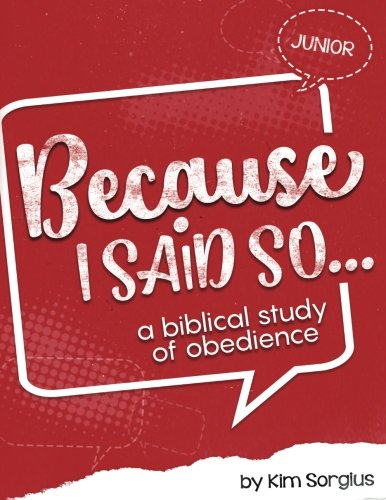 Because I Said So Junior: A Biblical Study of Obedience