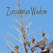 Zoroastrian Wisdom (Wildlife Brought to Life Series Book 7)