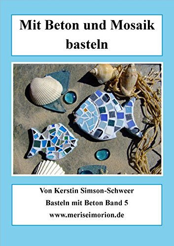 Mit Beton und Mosaik basteln: Beton und Mosaik Deko selbstgemacht (Basteln mit Beton 5) (German Edition)