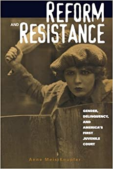 Book Reform and Resistance: Gender, Delinquency, and America's First Juvenile Court