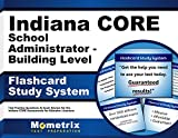 Indiana CORE School Administrator - Building Level Flashcard Study System: Indiana CORE Test Practice Questions & Exam Review for the Indiana CORE Assessments for Educator Licensure
