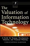 img - for The Valuation of Information Technology: A Guide for Strategy Development, Valuation, and Financial Planning book / textbook / text book