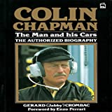 Colin Chapman, the Man and His Cars: The Authorized Biography