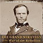 The Grand Strategy of the War of the Rebellion | William T. Sherman