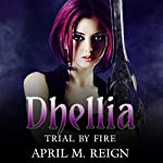 Trial by Fire: The Dhellia Series, Book 3 | April M. Reign