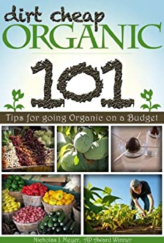 Dirt Cheap Organic: 101 Tips for Going Organic on a Budget by [Meyer, Nicholas J.]