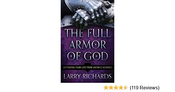 The Full Armor of God: Defending Your Life From Satans Schemes