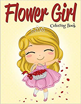 Flower Girl: Coloring Book (Wedding Coloring Book): Speedy ...