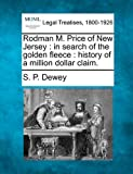 Rodman M. Price of New Jersey : in search of the golden fleece : history of a million dollar Claim, S. P. Dewey, 1240016700