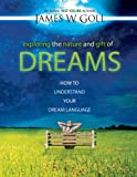 Exploring the Nature and Gift of Dreams, James W. Goll, 0768427525