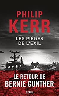 Les pièges de l'exil [le retour de Bernie Gunther], Kerr, Philip