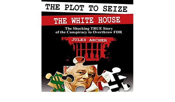 Amazon com: The Plot to Seize the Whitehouse: The Shocking True