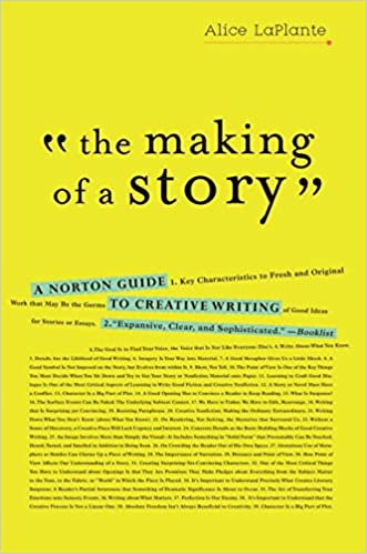 the making of a story a norton guide to creative writing by alice laplante