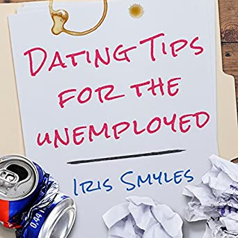 dating tips for the unemployed iris smyles