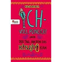 Ich - voll peinlich!: oder Der Tag, an dem das Khushi kam (German Edition)