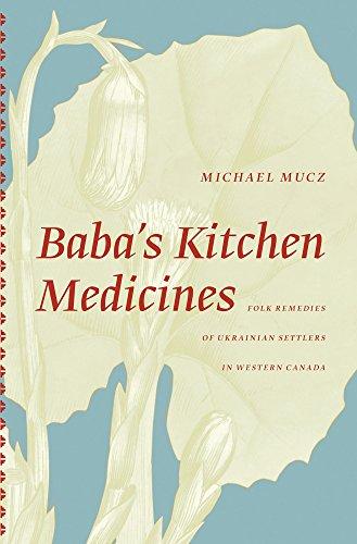 Baba's Kitchen Medicines: Folk Remedies of Ukrainian Settlers in Western Canada