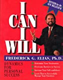 I Can, I Will Dynamics for Personal Success : I Can, I Will, Elias, Frederick G., 0787261505