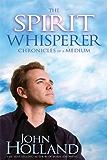 The Spirit Whisperer: Chronicles of a Medium