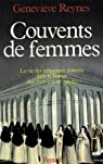 Couvents de femmes. La vie des religieuses cloîtrées dans la France des XVIIème et XVIIIème siècles par Reynes