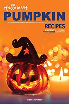 Halloween Pumpkin Recipes: 25 Different Ways to Cook Pumpkin Recipes the Easy Way by [Stephenson, Martha]