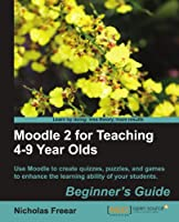Moodle 2 for Teaching 4-9 Year Olds Beginner's Guide Front Cover