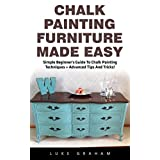 Chalk Painting Furniture Made Easy: The Ultimate User Guide to Become An Expert In Just An Hour