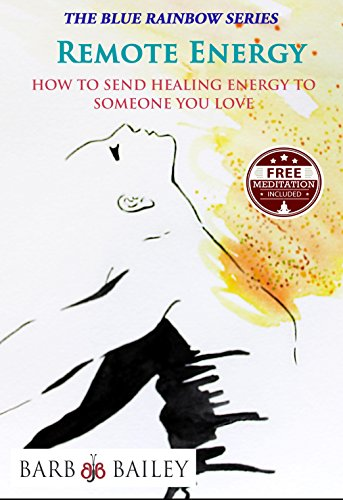 Remote Energy: How to Send Healing Energy to Someone You Love (The Blue Rainbow Series) -