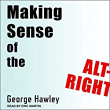 Making Sense of the Alt-Right Audiobook by George Hawley Narrated by Eric Martin