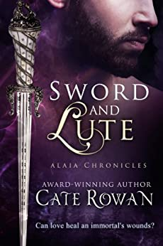 Sword and Lute: A Fantasy Romance Novelette (Alaia Chronicles: Legends, #2) by [Rowan, Cate]