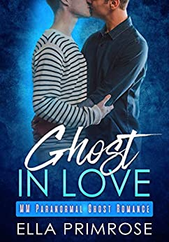 Ghost In Love: MM Paranormal Ghost Romance by [Primrose, Ella]