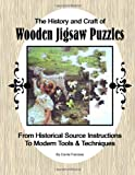 The History and Craft of Wooden Jigsaw Puzzles, Carrie Franzwa, 1478247177