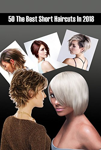 50 The Best Short Haircuts In 2018: Short Hairstyles and Haircuts for Short Hair in 2018 -