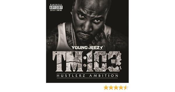 Young jeezy tm:103 hustlerz ambition (ballin) free download link.