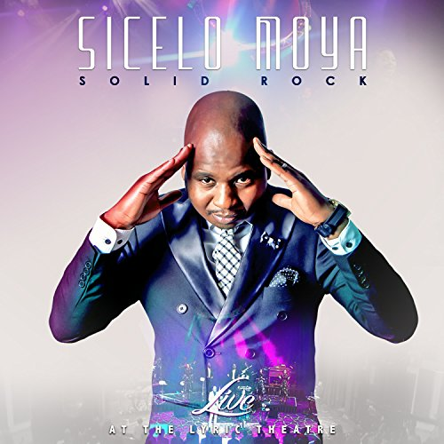 Sicelo Moya - Solid Rock (Live at the Lyric Theatre) (Live) 2017