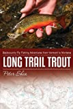Long Trail Trout: Backcountry Fly Fishing Adventures from Vermont to Montana