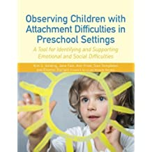 Observing Children with Attachment Difficulties in Preschool Settings: A Tool for Identifying and Supporting Emotional and Social Difficulties by Golding, Kim S. (2012) Paperback