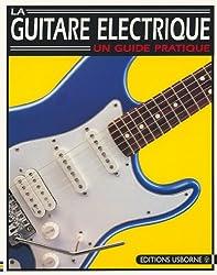 LA GUITARE ELECTRIQUE. Un guide pratique