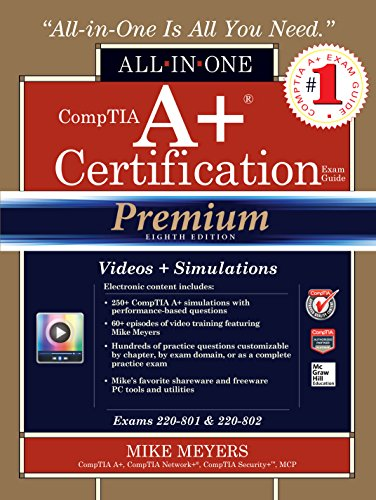 Download CompTIA A+ Certification All-in-One Exam Guide, Premium Eighth Edition (Exams 220-801 & 220-802) Pdf