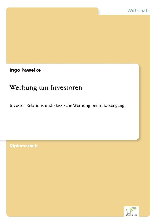 Read Online Werbung um Investoren: Investor Relations und klassische Werbung beim Börsengang (German Edition) pdf epub