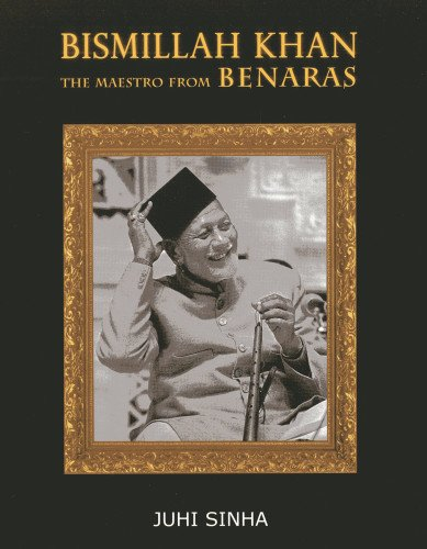 Bismillah Khan: The Maestro from Bernaras